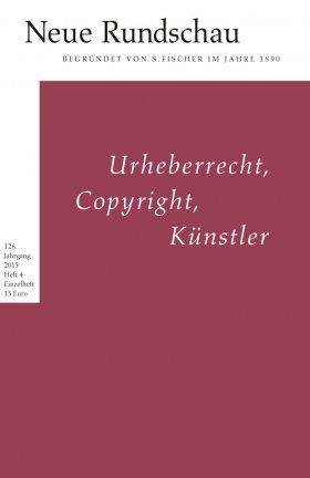 """Neue Rundschau 2015/4 """"Urheberrecht, Copyright, Künstler"""