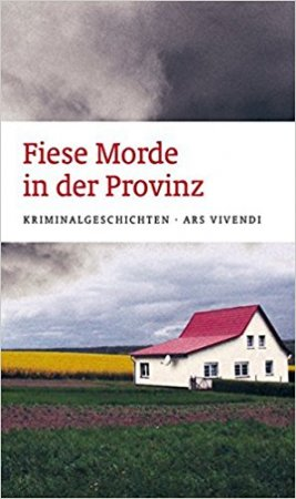 Fiese Morde in der Provinz – Kriminalgeschichten