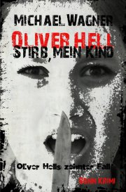 Oliver Hell / Oliver Hell - Stirb, mein Kind