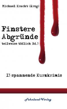 Finstere Abgründe - Autorengruppe Teilweise Tödlich -  Band III