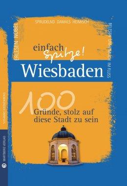 Wiesbaden - einfach Spitze! 100 Gründe, stolz auf diese Stadt zu sein