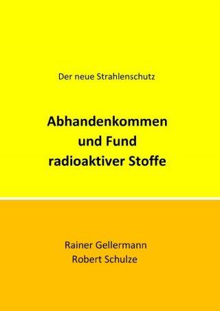 Der neue Strahlenschutz / Abhandenkommen und Fund radioaktiver Stoffe
