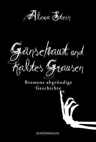 Gänsehaut und kaltes Grausen - Bremens abgründige Geschichte(n)