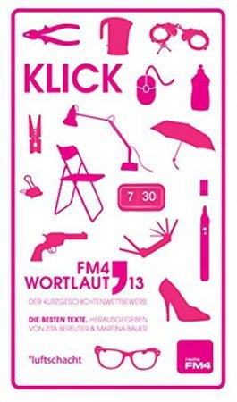 Wortlaut 13. Klick: Der FM4 Kurzgeschichtenwettbewerb.