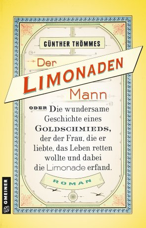 Der Limonadenmann oder Die wundersame Geschichte eines Goldschmieds, der der Frau, die er liebte, das Leben retten wollte und dabei die Limonade erfand