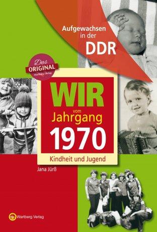 Aufgewachsen in der DDR - Wir vom Jahrgang 1970 - Kindheit und Jugend